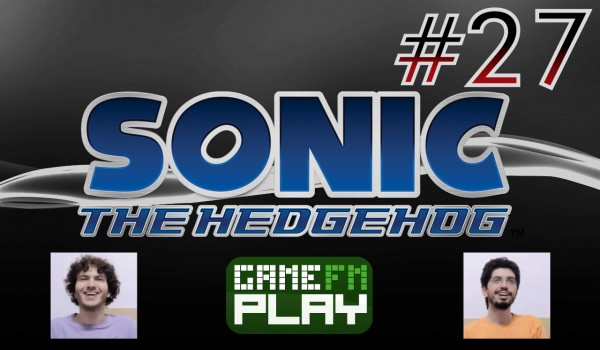 [GameFM Play] Sonic the Hedgehog (2006) #27: Enrolasombra!